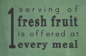 1 serving of fresh fruit is offered at every meal