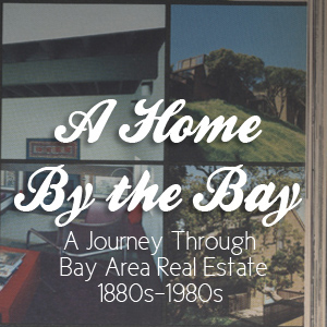 A Home By the Bay: A Slide Show of Bay Area Real Estate Ads from the 1880s to the 1980s