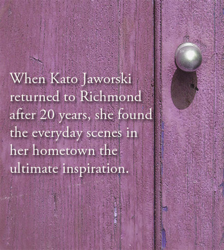 When Kato Jaworski returned to Richmond after 20 years, she found the everyday scenes in her hometown the ultimate inspiration.